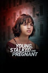 Nonton film Young, Stalked, and Pregnant (2020)